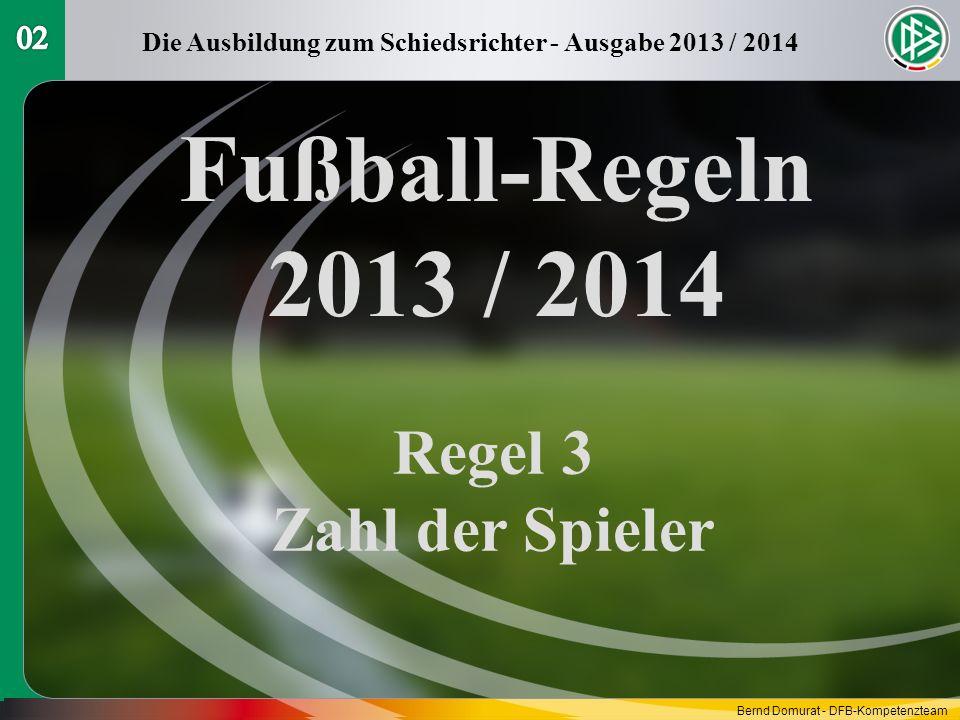 Fußball-Regeln 2013 / 2014 Regel 3 Zahl der Spieler Die Ausbildung zum Schiedsrichter - Ausgabe 2013 / 2014 Bernd Domurat - DFB-Kompetenzteam