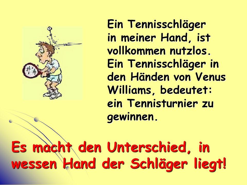 Ein Tennisschläger in meiner Hand, ist vollkommen nutzlos.