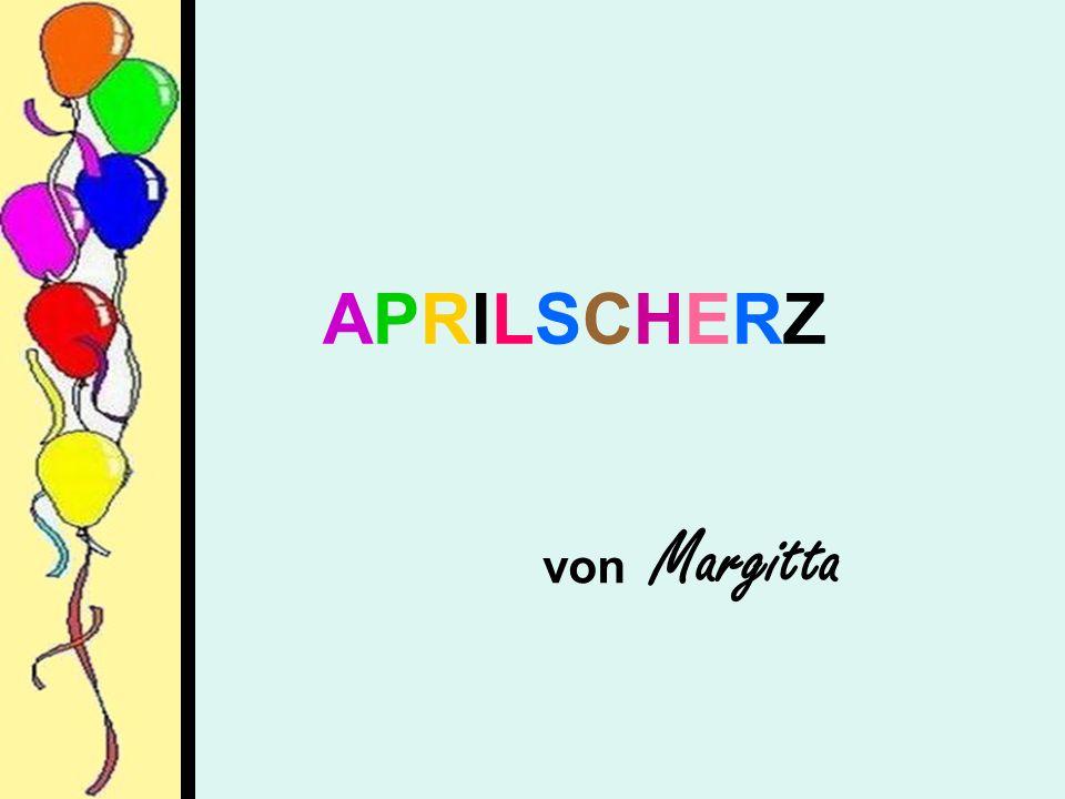 APRILSCHERZAPRILSCHERZ von Margitta