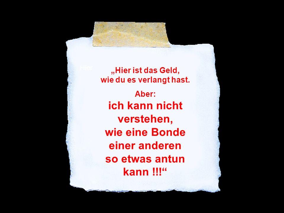 211142584/6 popcorn-fun.de Hier Hier ist das Geld, wie du es verlangt hast. Aber: ich kann nicht verstehen, wie eine Bonde einer anderen so etwas antu