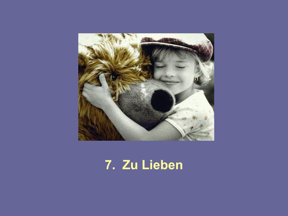 7. Zu Lieben
