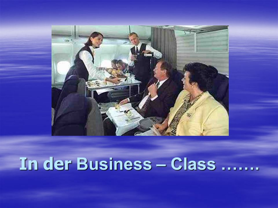 In der Business – Class …….