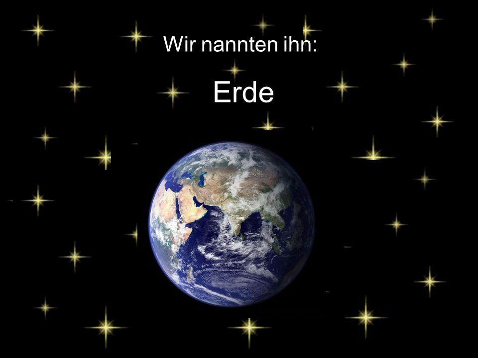 Wir nannten ihn: Erde