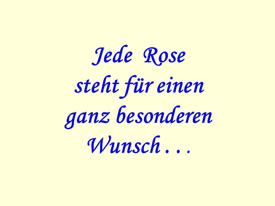 Jede Rose steht für einen ganz besonderen Wunsch...