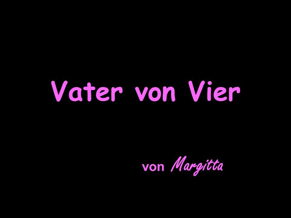 Vater von Vier von Margitta