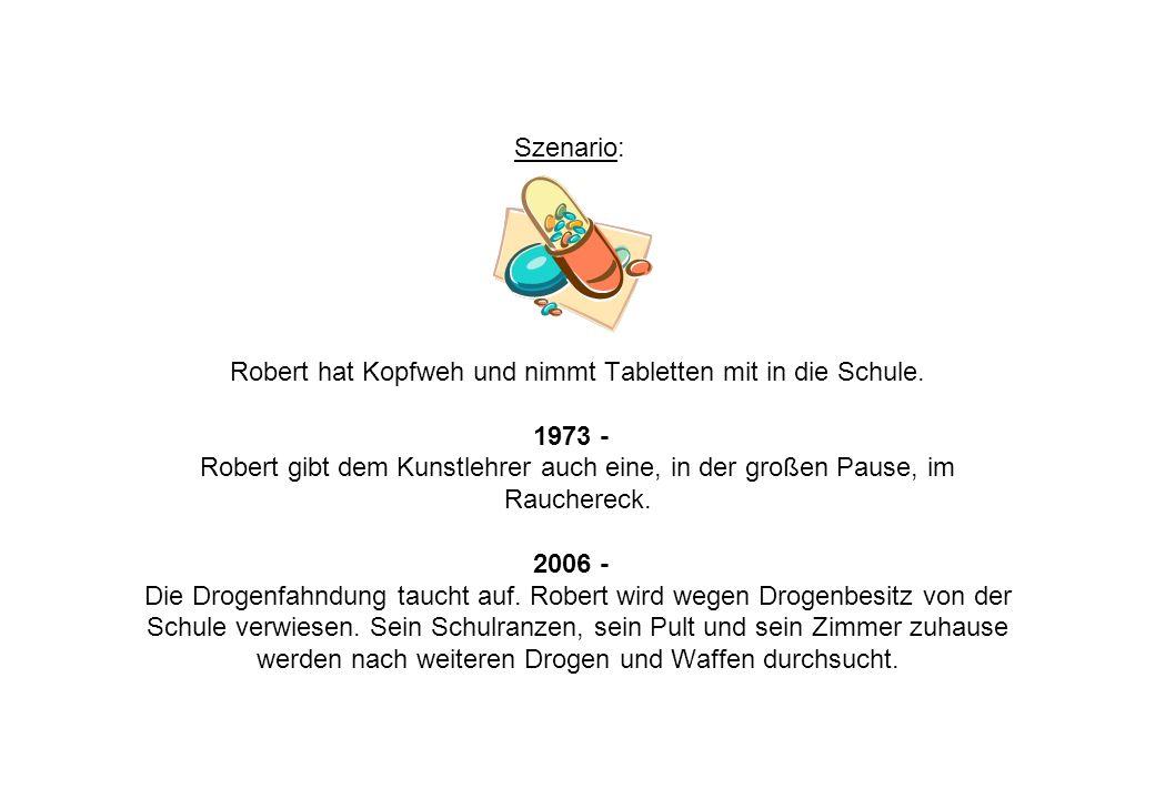 Szenario: Robert hat Kopfweh und nimmt Tabletten mit in die Schule. 1973 - Robert gibt dem Kunstlehrer auch eine, in der großen Pause, im Rauchereck.