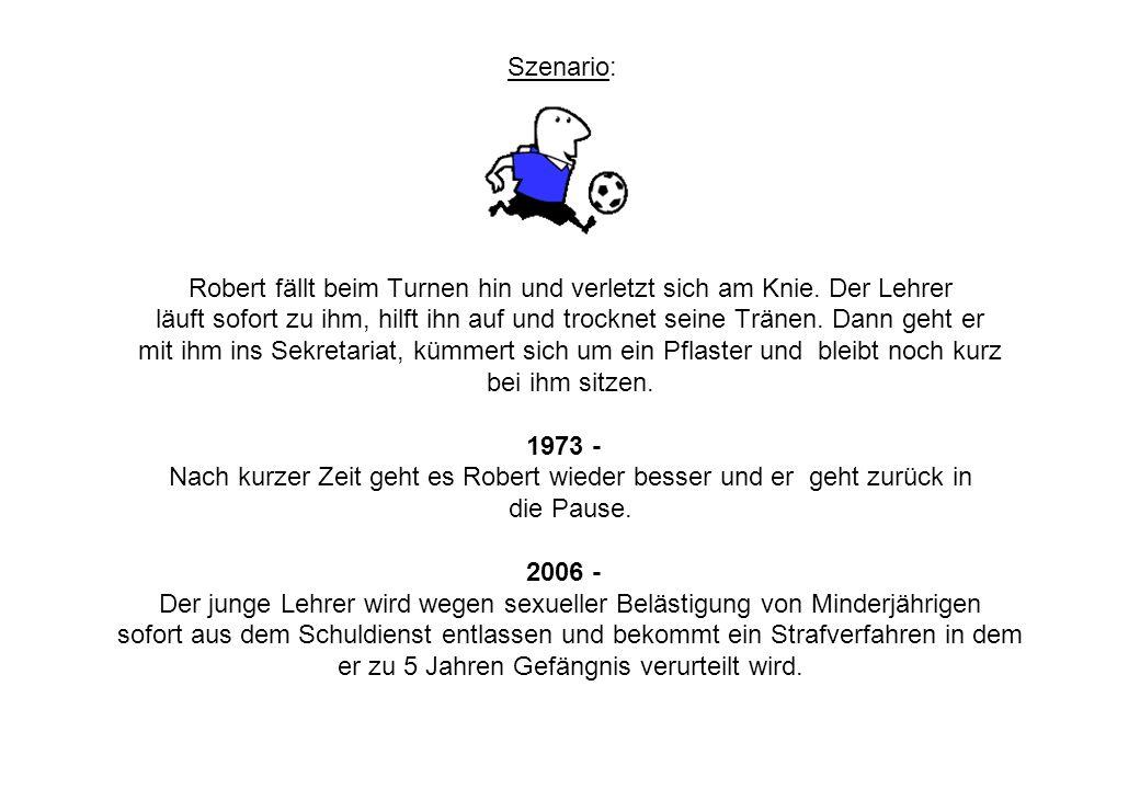 Szenario: Robert fällt beim Turnen hin und verletzt sich am Knie.