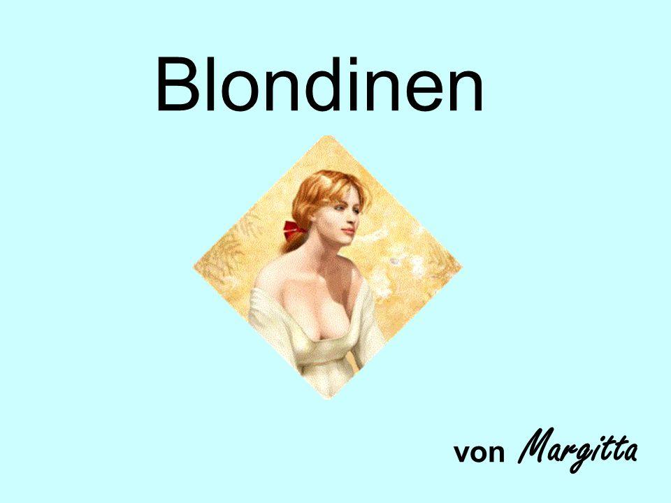 Ich bin wohl eine der bekanntesten Blondinen, und möchte hier einmal mit einigen Vorurteilen Blondinen betreffend aufräumen.