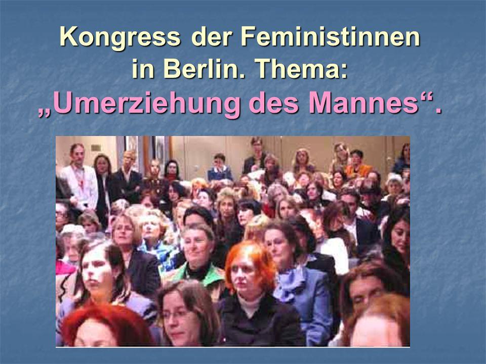 Kongress der Feministinnen in Berlin. Thema: Umerziehung des Mannes.