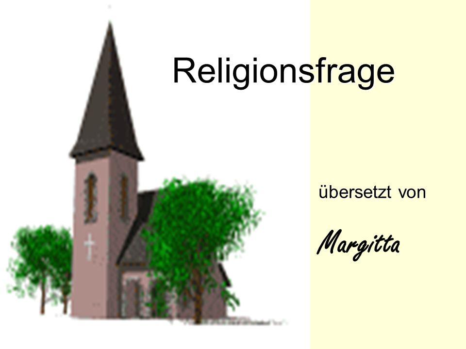 Religionsfrage übersetzt von Margitta