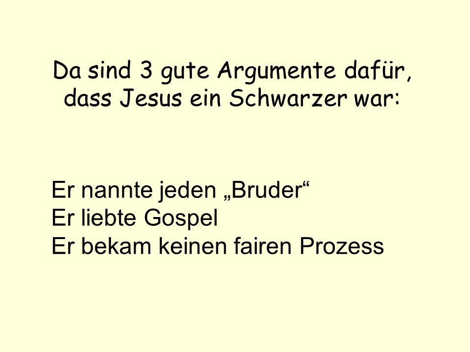 Da sind 3 gute Argumente dafür, dass Jesus ein Schwarzer war: Er nannte jeden Bruder Er liebte Gospel Er bekam keinen fairen Prozess