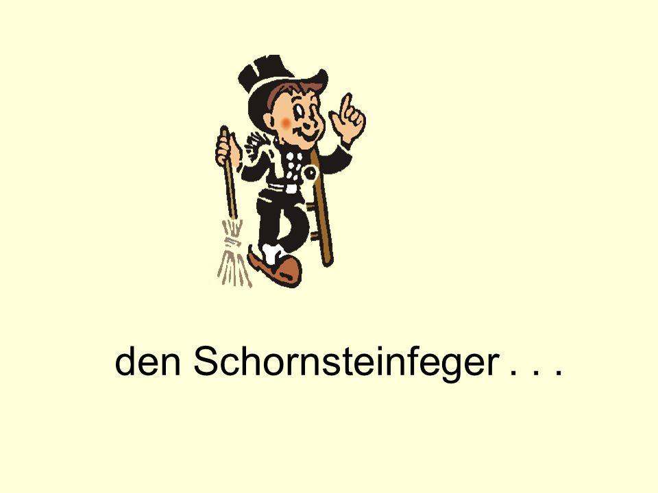 den Schornsteinfeger...