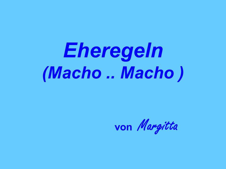 Eheregeln (Macho.. Macho ) von Margitta