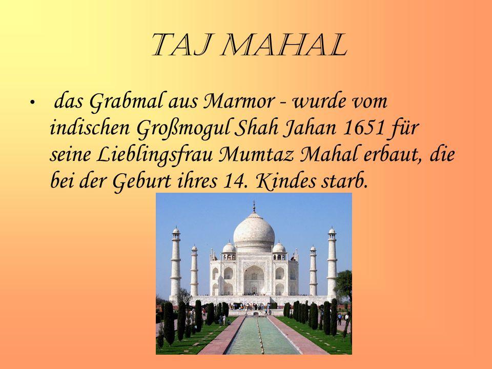 Taj Mahal das Grabmal aus Marmor - wurde vom indischen Großmogul Shah Jahan 1651 für seine Lieblingsfrau Mumtaz Mahal erbaut, die bei der Geburt ihres 14.