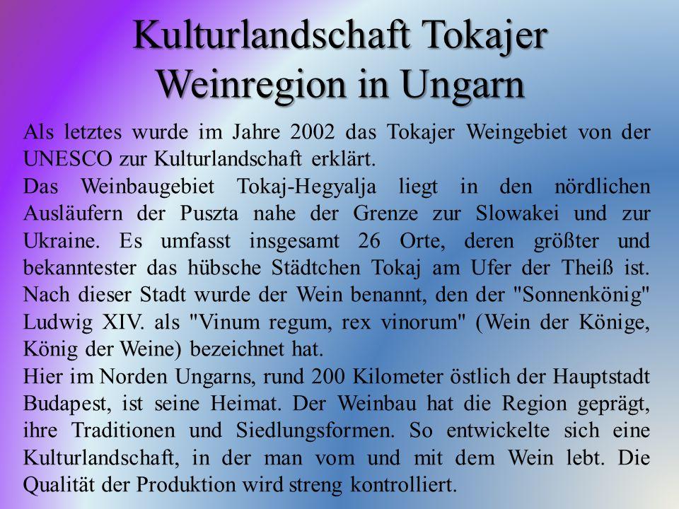 Kulturlandschaft Tokajer Weinregion in Ungarn Als letztes wurde im Jahre 2002 das Tokajer Weingebiet von der UNESCO zur Kulturlandschaft erklärt. Das