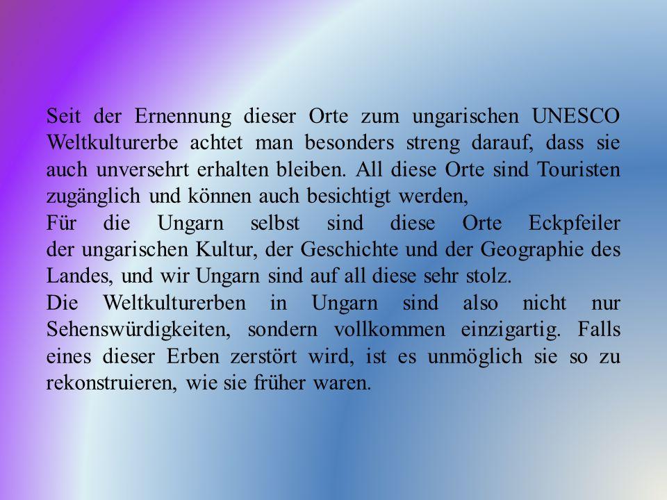 Seit der Ernennung dieser Orte zum ungarischen UNESCO Weltkulturerbe achtet man besonders streng darauf, dass sie auch unversehrt erhalten bleiben. Al
