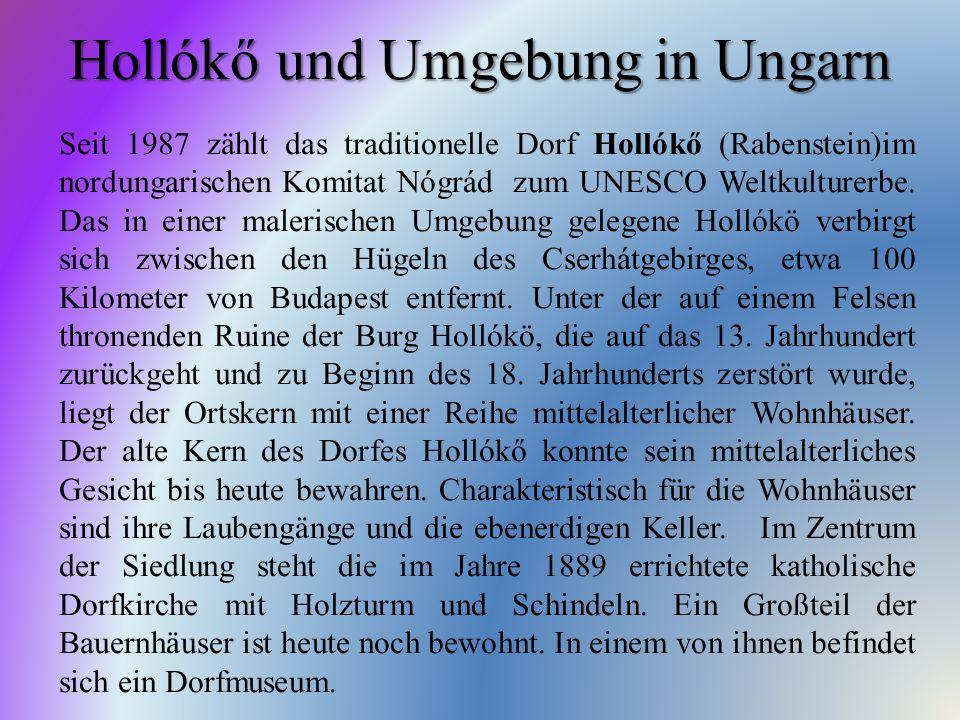 Hollókő und Umgebung in Ungarn Seit 1987 zählt das traditionelle Dorf Hollókő (Rabenstein)im nordungarischen Komitat Nógrád zum UNESCO Weltkulturerbe.