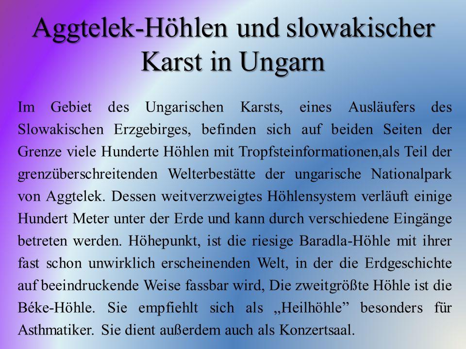 Aggtelek-Höhlen und slowakischer Karst in Ungarn Im Gebiet des Ungarischen Karsts, eines Ausläufers des Slowakischen Erzgebirges, befinden sich auf be