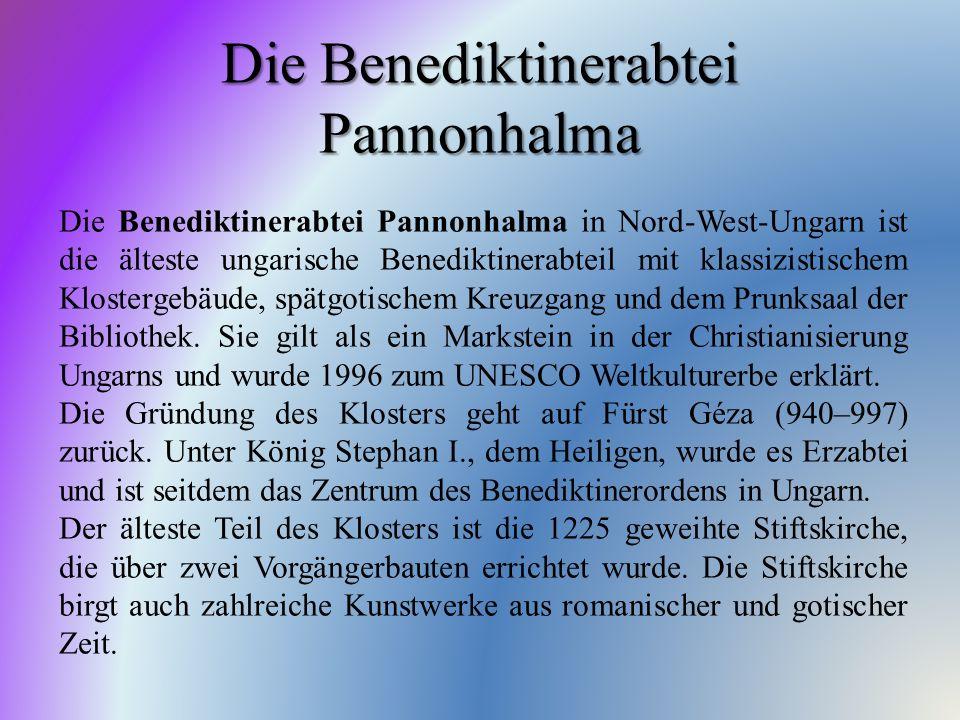 Die Benediktinerabtei Pannonhalma Die Benediktinerabtei Pannonhalma in Nord-West-Ungarn ist die älteste ungarische Benediktinerabteil mit klassizistis