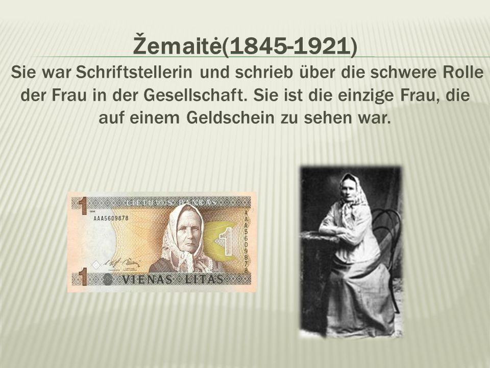 Žemaitė(1845-1921) Sie war Schriftstellerin und schrieb über die schwere Rolle der Frau in der Gesellschaft.