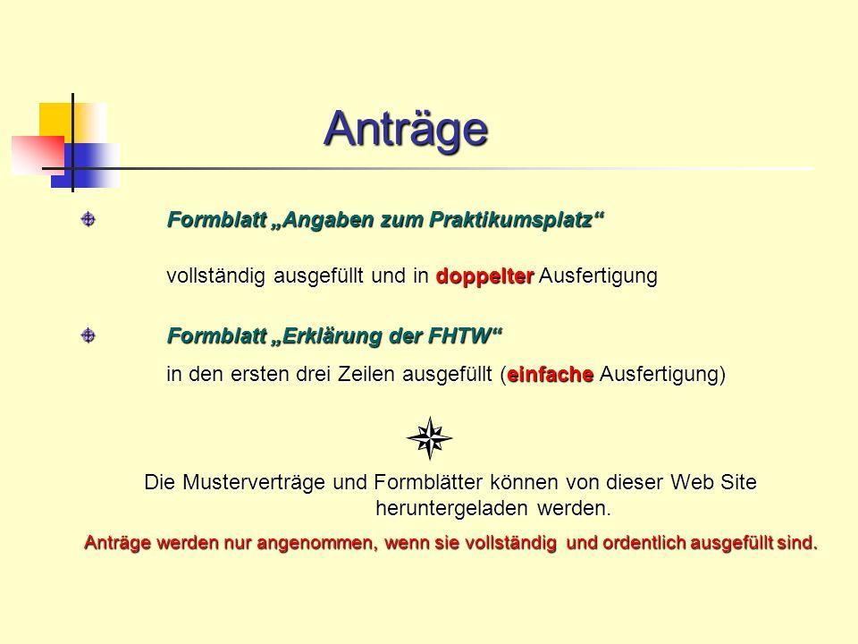 Formblatt Angaben zum Praktikumsplatz vollständig ausgefüllt und in doppelter Ausfertigung Formblatt Erklärung der FHTW in den ersten drei Zeilen ausg