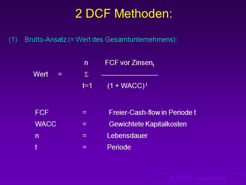 3. DCF - modules 2 DCF Methoden: (1) Brutto-Ansatz (= Wert des Gesamtunternehmens): n FCF vor Zinsen t Wert = ______________________ t=1 (1 + WACC) t