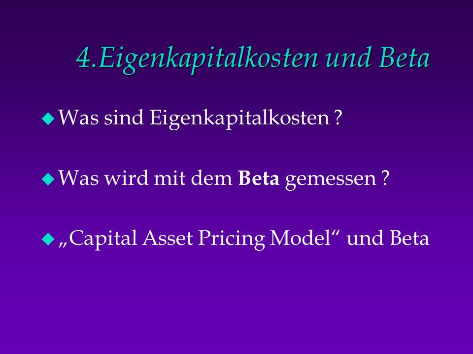 4.Eigenkapitalkosten und Beta u Was sind Eigenkapitalkosten ? u Was wird mit dem Beta gemessen ? u Capital Asset Pricing Model und Beta