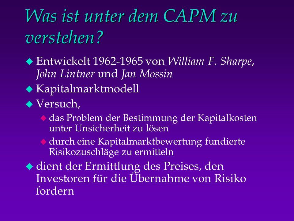 Was ist unter dem CAPM zu verstehen? u Entwickelt 1962-1965 von William F. Sharpe, John Lintner und Jan Mossin u Kapitalmarktmodell u Versuch, u das P