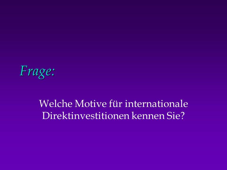 Frage: Welche Motive für internationale Direktinvestitionen kennen Sie?