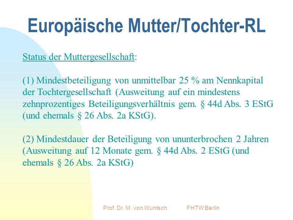 Prof. Dr. M. von Wuntsch FHTW Berlin Europäische Mutter/Tochter-RL Status der Muttergesellschaft: (1) Mindestbeteiligung von unmittelbar 25 % am Nennk