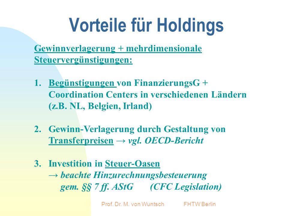 Prof. Dr. M. von Wuntsch FHTW Berlin Vorteile für Holdings Gewinnverlagerung + mehrdimensionale Steuervergünstigungen: 1.Begünstigungen von Finanzieru