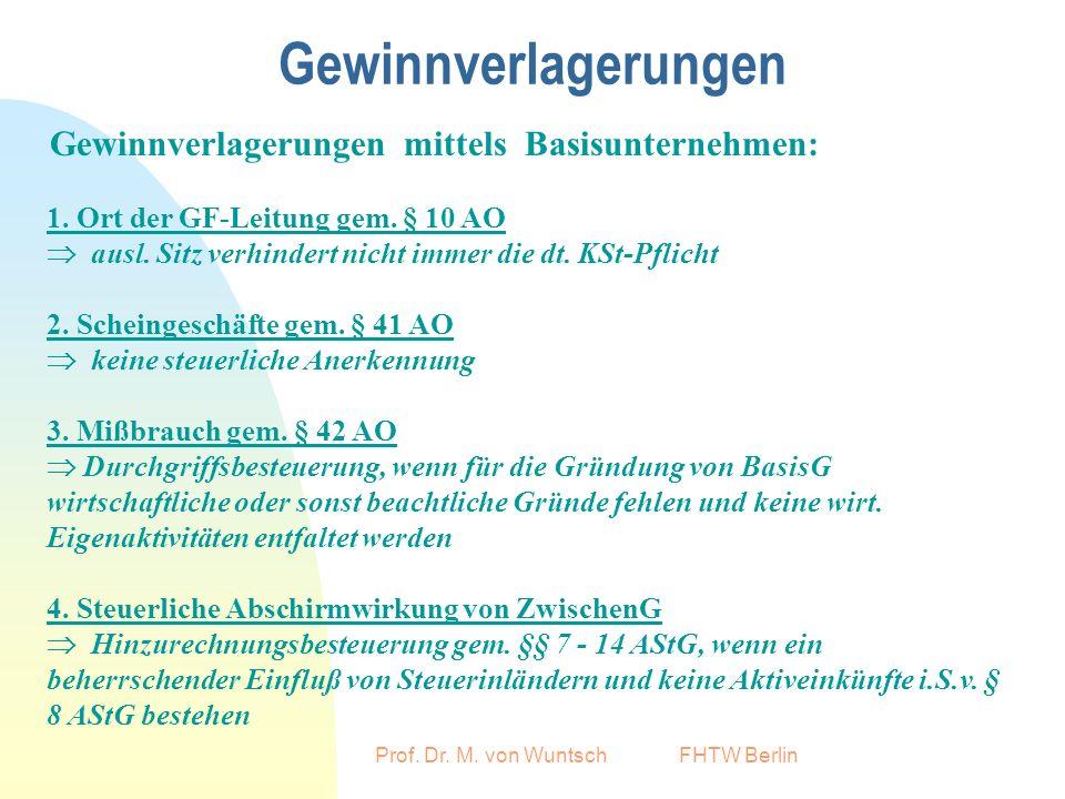 Prof. Dr. M. von Wuntsch FHTW Berlin Gewinnverlagerungen Gewinnverlagerungen mittels Basisunternehmen: 1. Ort der GF-Leitung gem. § 10 AO ausl. Sitz v
