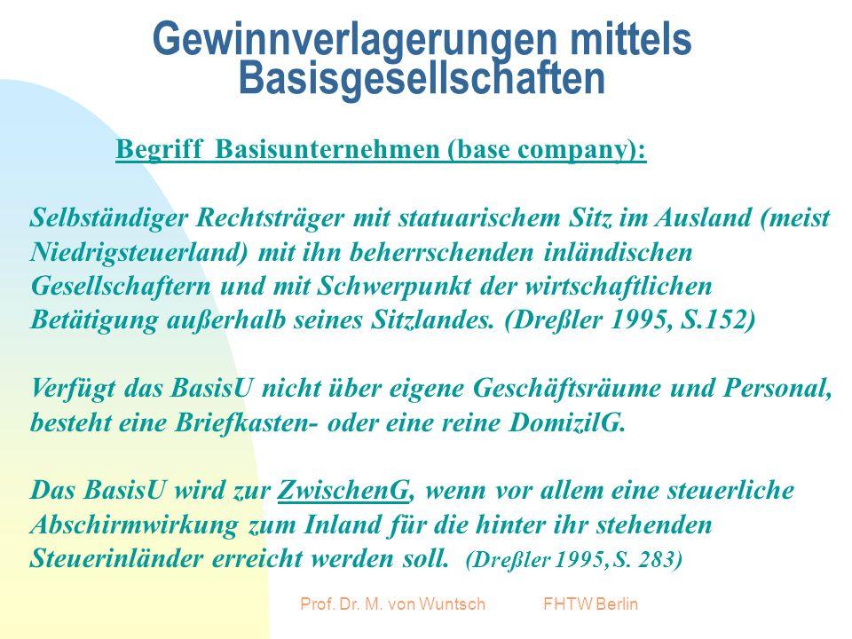 Prof. Dr. M. von Wuntsch FHTW Berlin Gewinnverlagerungen mittels Basisgesellschaften Begriff Basisunternehmen (base company): Selbständiger Rechtsträg