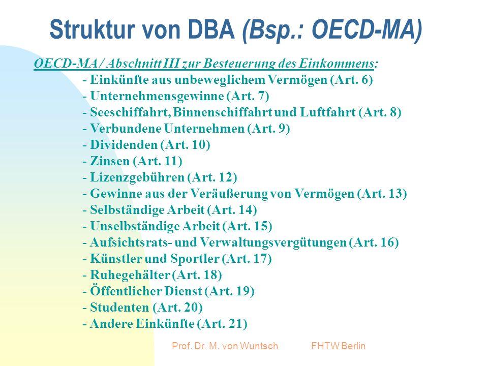 Prof. Dr. M. von Wuntsch FHTW Berlin Struktur von DBA (Bsp.: OECD-MA) OECD-MA / Abschnitt III zur Besteuerung des Einkommens: - Einkünfte aus unbewegl