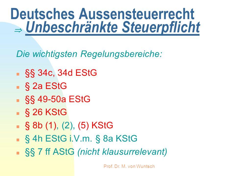 Prof. Dr. M. von Wuntsch Deutsches Aussensteuerrecht Unbeschränkte Steuerpflicht Die wichtigsten Regelungsbereiche: n §§ 34c, 34d EStG n § 2a EStG n §