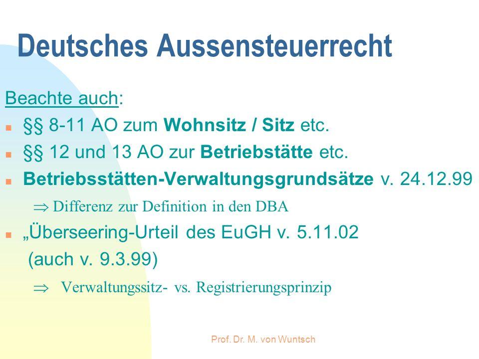 Prof. Dr. M. von Wuntsch Deutsches Aussensteuerrecht Beachte auch: n §§ 8-11 AO zum Wohnsitz / Sitz etc. n §§ 12 und 13 AO zur Betriebstätte etc. n Be