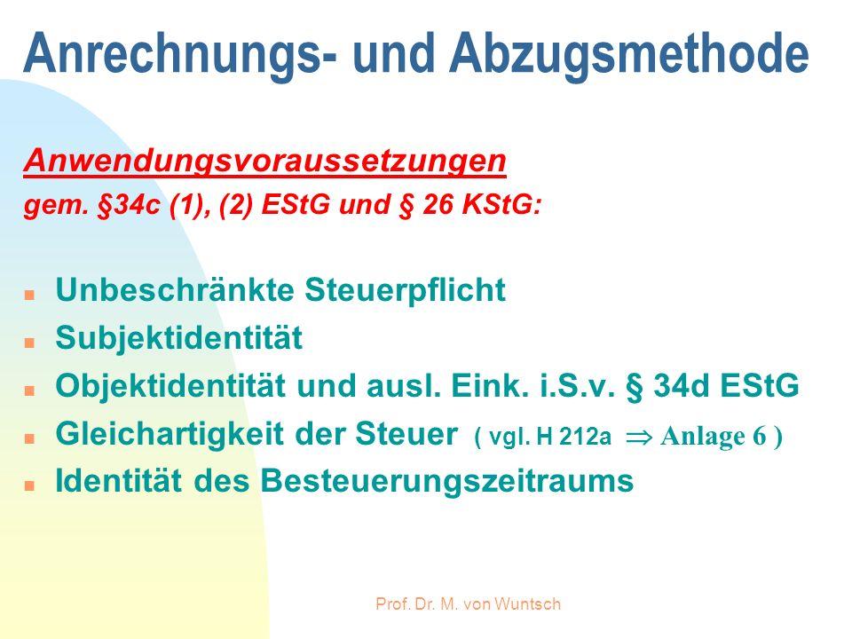 Prof. Dr. M. von Wuntsch Anrechnungs- und Abzugsmethode Anwendungsvoraussetzungen gem. §34c (1), (2) EStG und § 26 KStG: n Unbeschränkte Steuerpflicht