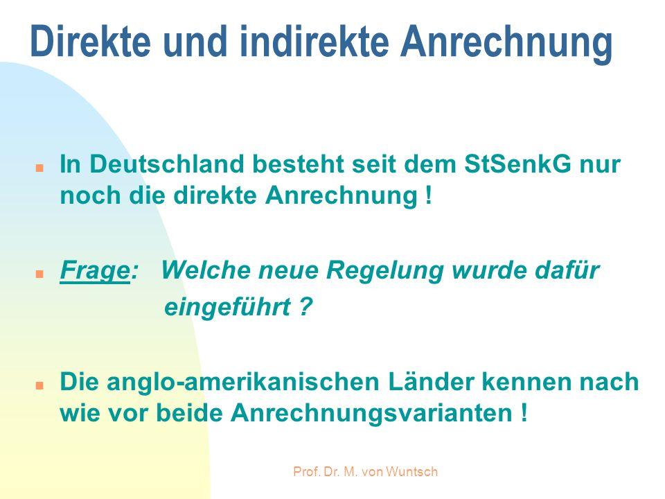 Prof. Dr. M. von Wuntsch Direkte und indirekte Anrechnung n In Deutschland besteht seit dem StSenkG nur noch die direkte Anrechnung ! n Frage: Welche