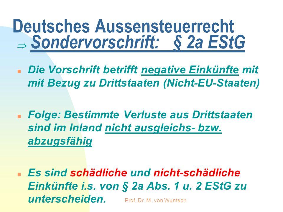 Prof. Dr. M. von Wuntsch Deutsches Aussensteuerrecht Sondervorschrift: § 2a EStG n Die Vorschrift betrifft negative Einkünfte mit mit Bezug zu Drittst