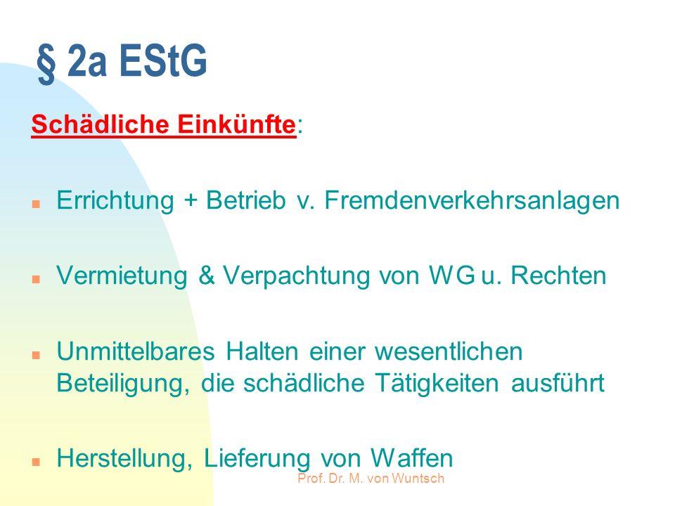 § 2a EStG Schädliche Einkünfte: n Errichtung + Betrieb v. Fremdenverkehrsanlagen n Vermietung & Verpachtung von WG u. Rechten n Unmittelbares Halten e
