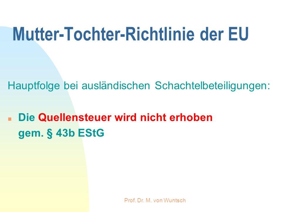 Prof. Dr. M. von Wuntsch Mutter-Tochter-Richtlinie der EU Hauptfolge bei ausländischen Schachtelbeteiligungen: n Die Quellensteuer wird nicht erhoben