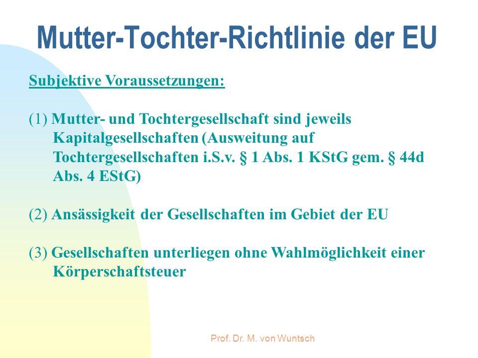 Prof. Dr. M. von Wuntsch Mutter-Tochter-Richtlinie der EU Subjektive Voraussetzungen: (1) Mutter- und Tochtergesellschaft sind jeweils Kapitalgesellsc