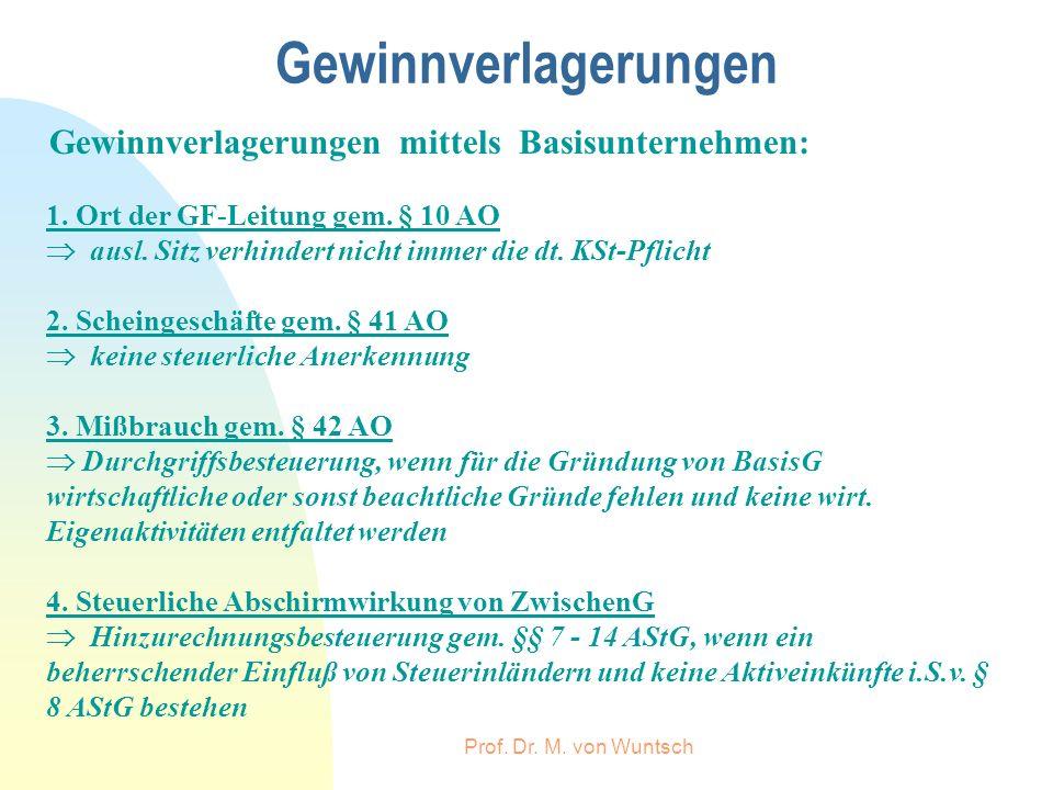 Prof. Dr. M. von Wuntsch Gewinnverlagerungen Gewinnverlagerungen mittels Basisunternehmen: 1. Ort der GF-Leitung gem. § 10 AO ausl. Sitz verhindert ni