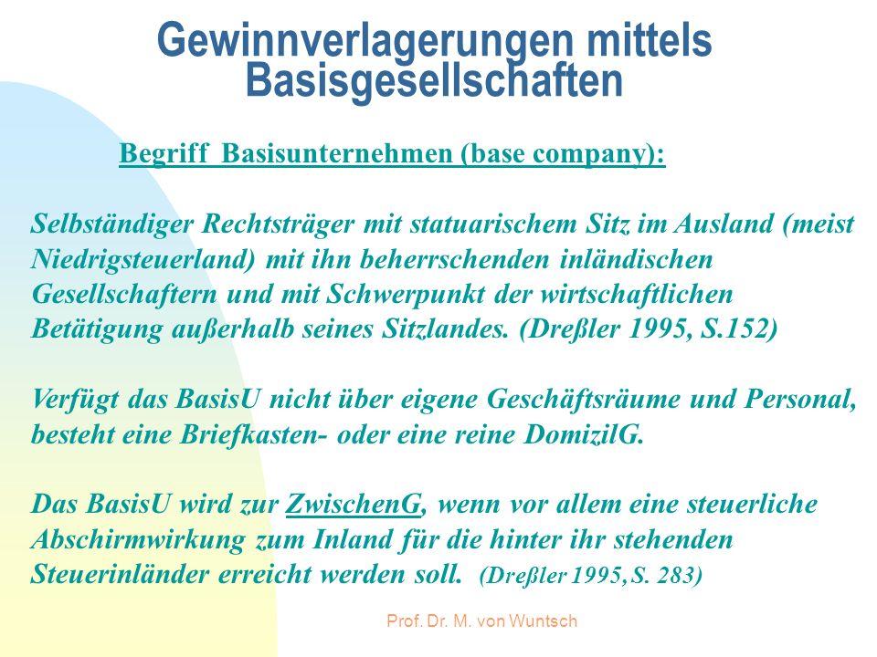 Prof. Dr. M. von Wuntsch Gewinnverlagerungen mittels Basisgesellschaften Begriff Basisunternehmen (base company): Selbständiger Rechtsträger mit statu