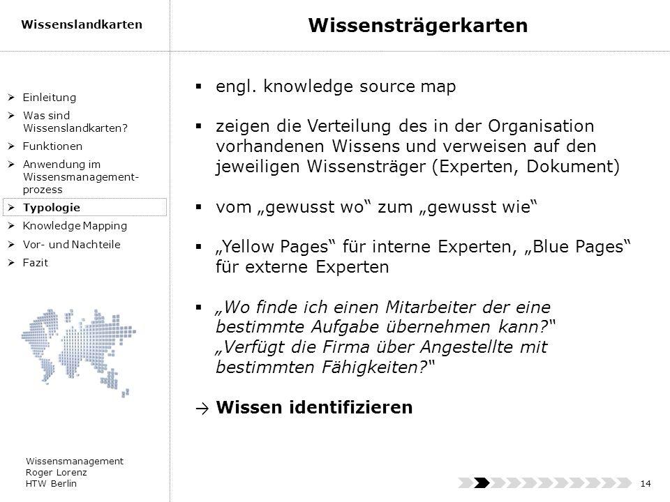Wissensmanagement Roger Lorenz HTW Berlin Wissenslandkarten 14 engl. knowledge source map zeigen die Verteilung des in der Organisation vorhandenen Wi