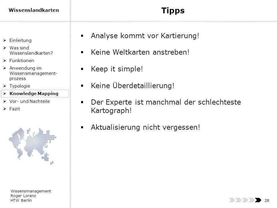Wissensmanagement Roger Lorenz HTW Berlin Wissenslandkarten 28 Analyse kommt vor Kartierung! Keine Weltkarten anstreben! Keep it simple! Keine Überdet