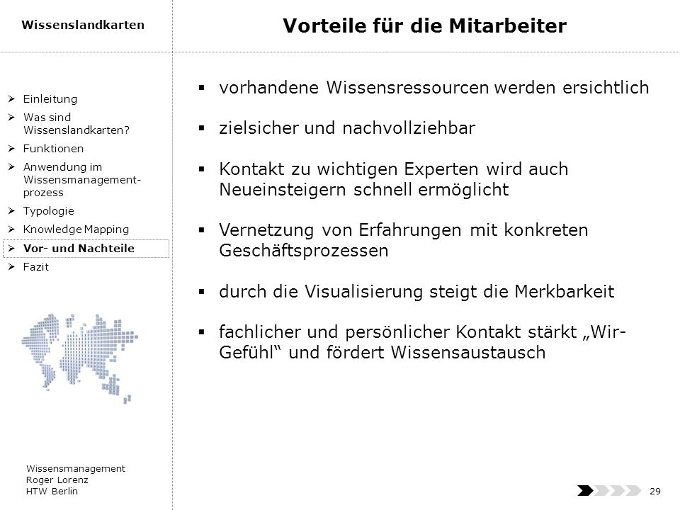Wissensmanagement Roger Lorenz HTW Berlin Wissenslandkarten 29 vorhandene Wissensressourcen werden ersichtlich zielsicher und nachvollziehbar Kontakt