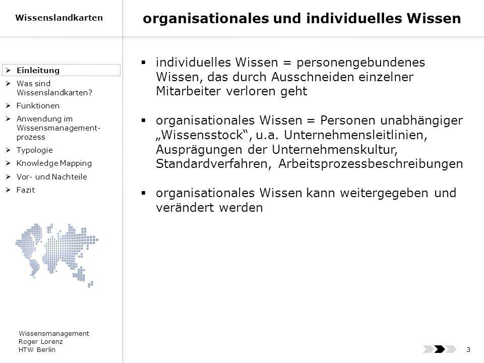 Wissensmanagement Roger Lorenz HTW Berlin Wissenslandkarten 3 individuelles Wissen = personengebundenes Wissen, das durch Ausschneiden einzelner Mitar