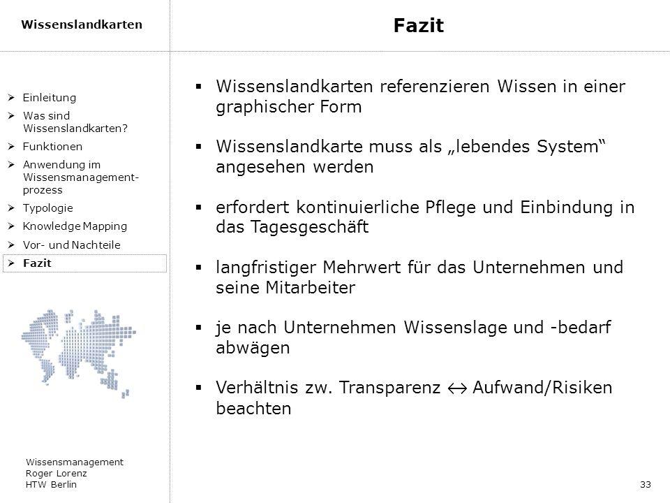 Wissensmanagement Roger Lorenz HTW Berlin Wissenslandkarten 33 Wissenslandkarten referenzieren Wissen in einer graphischer Form Wissenslandkarte muss