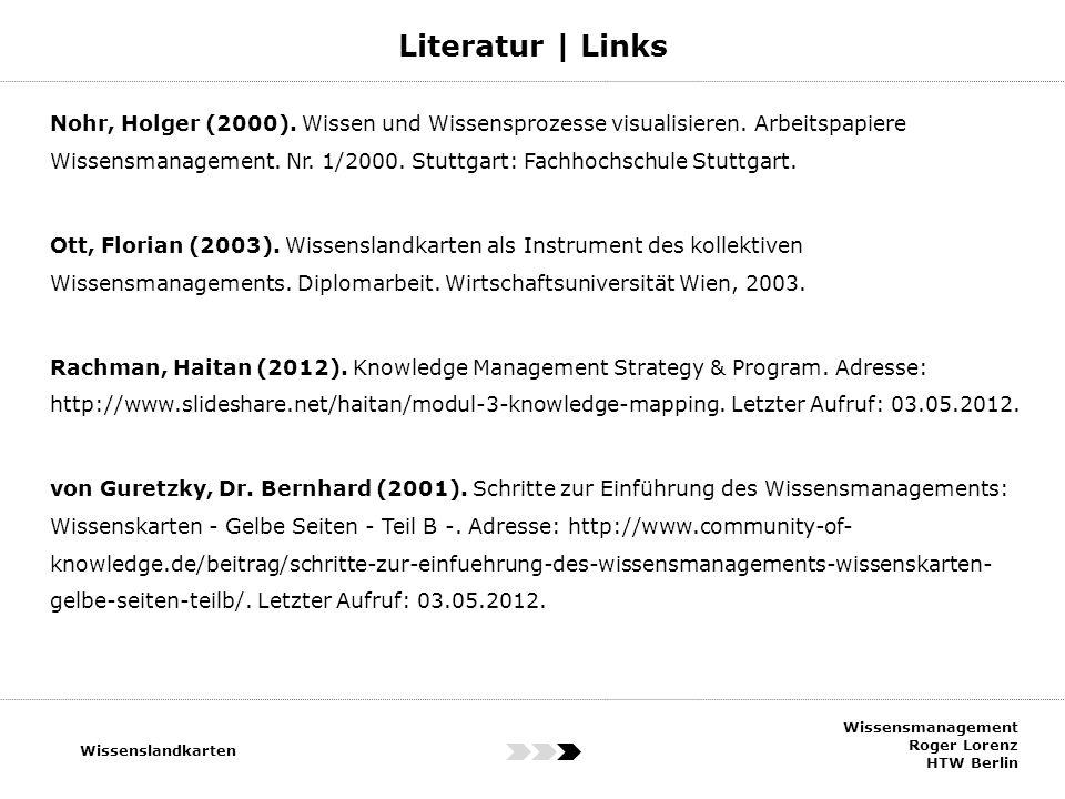 Literatur | Links Wissensmanagement Roger Lorenz HTW Berlin Wissenslandkarten Nohr, Holger (2000). Wissen und Wissensprozesse visualisieren. Arbeitspa